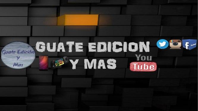 GUATE EDICION Y MAS