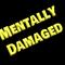 Mentally Damaged