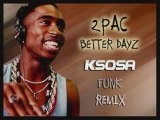 2PAC FUNK RMX BETTER DAYZ...by KSOSA