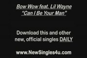 Bow Wow feat. Lil Wayne - Can I Be Your Man *WORLD PREMIERE