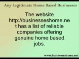 Any Legitimate Home Based Businesses