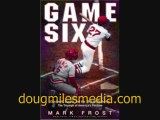 "Doug Miles interviews Mark Frost author ""Game 6"""