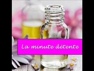 La minute détente - huiles essentielles