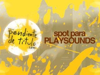 Spot para Playsounds, el podcast