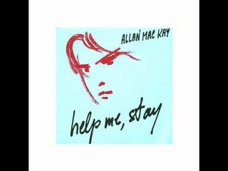 Allan Mac Kay - Help me stay