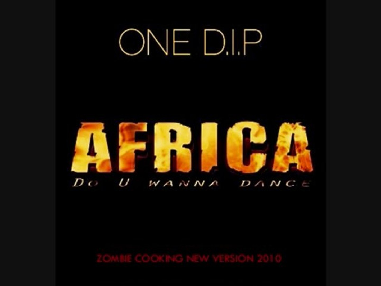 ONE D.I.P. - AFRICA - Zombie Cooking 2010 version
