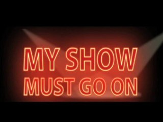 My Show Must Go On