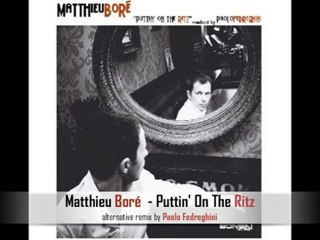 MATTHIEU BORE - Puttin on the Ritz (Alternative Remix)