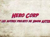Bonus Hero Corp - Les Projets (Interview Simon Astier)