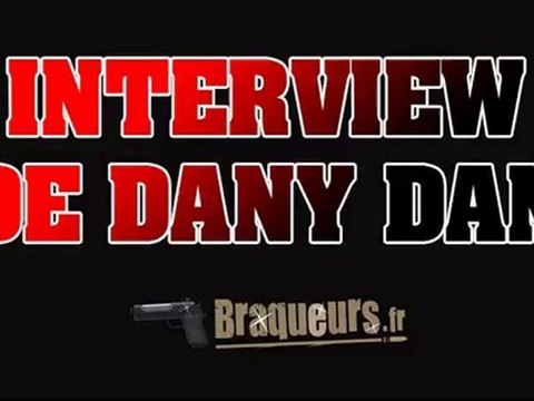 Interview de Dany Dan pour Braqueurs.fr