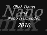 Cheb Douzi mix Nano Hernandez 2010