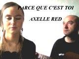 PARCE QUE C'EST TOI  - AXELLE RED -