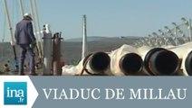 Visite du chantier du Viaduc de Millau - Archive INA
