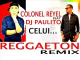 DJ PAULITO FEAT COLONEL REYEL - CELUI REGGAETON REMIX