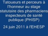 1ère partie - Tatoueurs et perceurs à l'honneur au stage statutaire des pharmaciens inspecteurs de santé publique (PHISP) - juin 2011