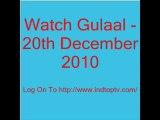 Watch Gulaal - 20th December 2010