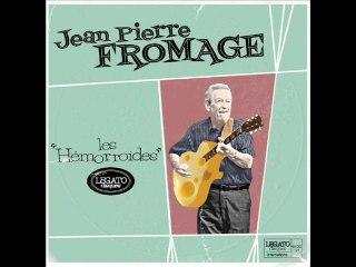 """jean pierre fromage """"les hémorroïdes"""""""