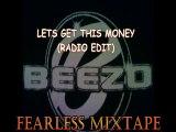 BEEZO - LETS GET THIS MONEY  RADIO EDIT  (FEARLESS MIXTAPE)