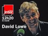David au pays des merveilles - La chronique de David Lowe