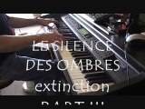 "LE SILENCE DES OMBRES  PART III final ""extinction"" compo"