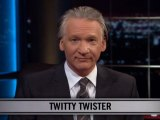 Real Time With Bill Maher: New Rule - Twitty Twister