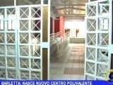 BARLETTA | Nasce un nuovo centro polivalente