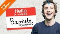 BAPTISTE LECAPLAIN - Hello, je m'appelle Baptiste