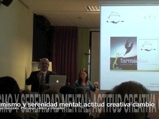 Optimismo y serenidad mental; una actitud creativa hacia el cambio. Parte 2ª de 4 conferencia marco del Encuentro Interactivo Farmaceutico  Ateneo de Madrid Junio 2011