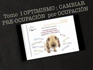 OPTIMISMO; CAMBIAR PRE-OCUPACIÓN  por OCUPACIÓN Tomo  I Juan Cruz González