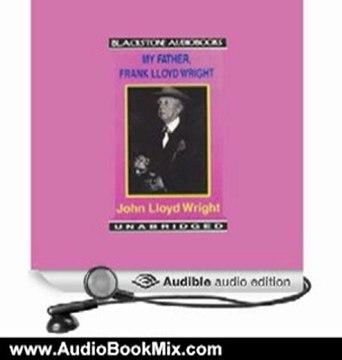 Audio Book Review: My Father, Frank Lloyd Wright by John Lloyd Wright (Author), Robin Lawson (Narrator)