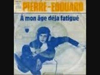 PIERRE-EDOUARD - A MON AGE DEJA FATIGUE