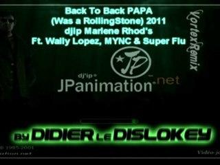 Back To Back PAPA 2011 (Was a RollingStone) - djip Marlene Rhod's Ft. Wally Lopez, MYNC & Super Flu