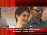 Sonia Gandhi developed Raebareli-  Priyanka Gandhi Vadra