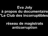 Eva Joly sur le documentaire Club des Incorruptibles