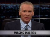 Real Time With Bill Maher: New Rule - Missing Inaction