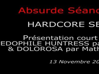 Absurde Séance Paris - HARDCORE SEANCE - Présentation court métrage PEDOPHILE HUNTRESS par le réalisateur & DOLOROSA par Mathieu Berthon