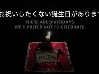 Happy Birthday Fukushima