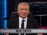 Real Time with Bill Maher: New Rule - Nixie Carter