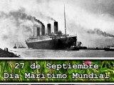 """27 Septiembre Día Marítimo Mundial 2012 """"Cien años después del Titanic"""""""
