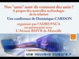"""""""Nos """"amis"""" sont-ils vraiment des amis ? A propos des nouvelles technologies de la relation"""" Conférence de Dominique Cardon le 8 juin 2010 à 18h30 à la bibliothèque Alcazar - Marseille"""