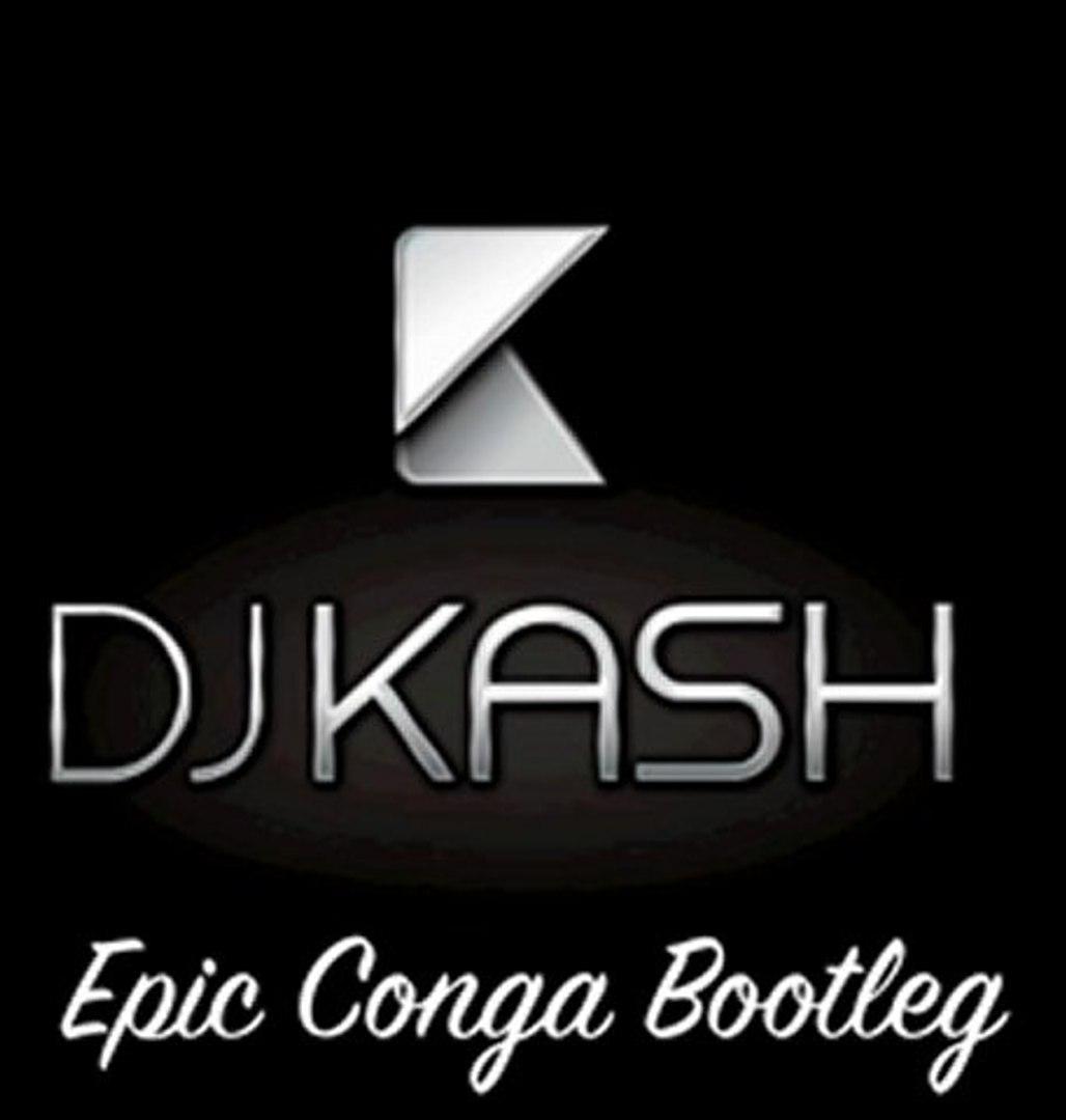 DJ KASH - Epic Conga Bootleg