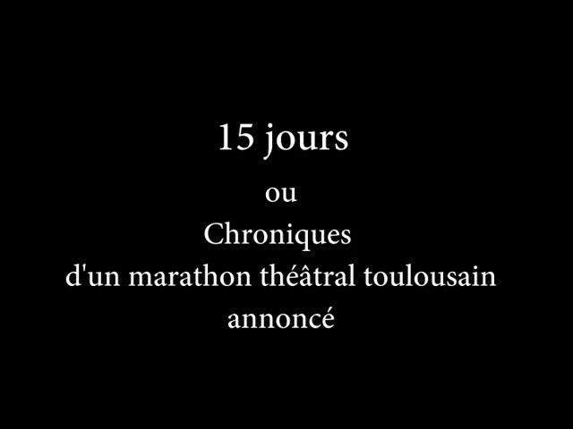 15 Jours ou chroniques d'un marathon théâtral toulousain annoncé 1 ére partie