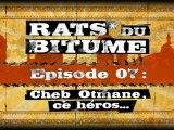 Rats du Bitume - Ep07 - Cheb Otmane, ce héros...