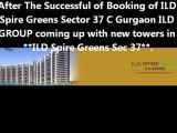 9818697444 ILD Spire Greens New Booking Open Sec 37 Gurgaon