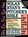 Sports Book Review: Nolan Ryan's Pitcher's Bible: The Ultimate Guide to Power, Precision, and Long-Term Performance by Tom House, Jim Rosenthal, Nolan Ryan