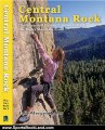 Sports Book Review: Central Montana Rock. Climbs around Helena, Canyon Ferry & The Rocky Mountain Front (Big Sky Rock) by Jake Mergenthaler