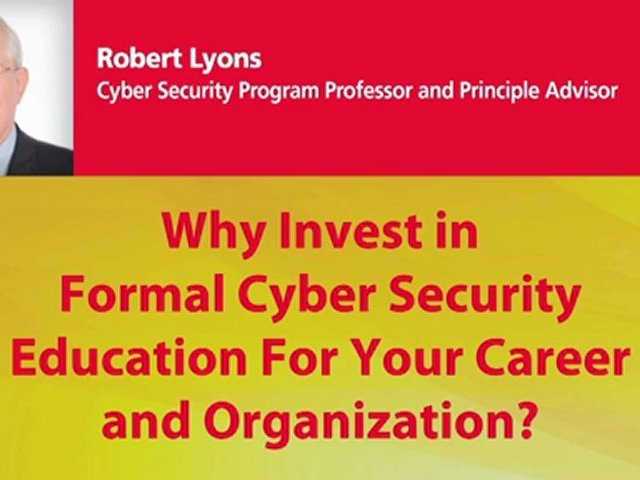 Why Invest in Formal Cyber Security Education For Your Career and Organization