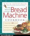 Cooking Book Review: The Bread Lover's Bread Machine Cookbook: A Master Baker's 300 Favorite Recipes for Perfect-Every-Time Bread-From Every Kind of Machine by Beth Hensperger