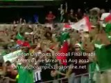Brazil and Mexico Final Olympics Football 2012 Full Match Webstreaming