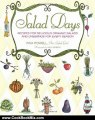 Cooking Book Review: Salad Days: Recipes for Delicious Organic Salads and Dressings for Every Season by Pam Powell, Paul Markert